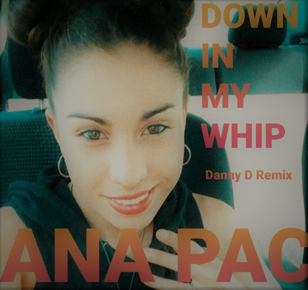 ana-pac-down-in-my-whip-danny-d-remix-cover-